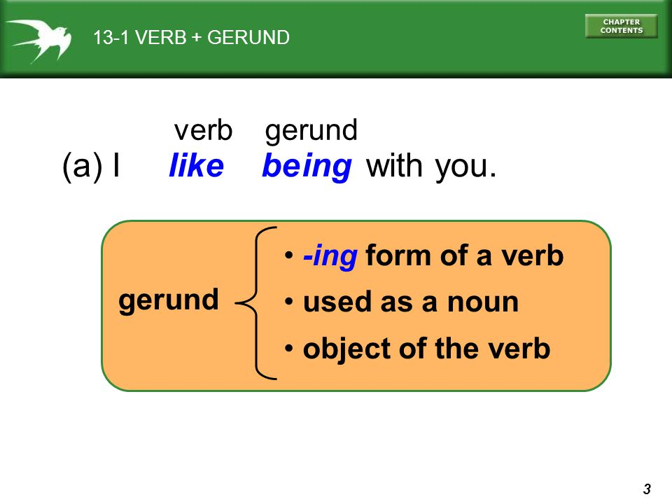 (a) I like be with you. ing verb gerund -ing form of a verb