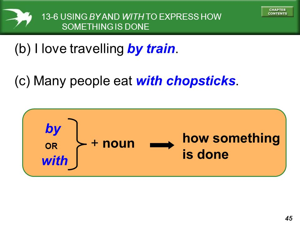 (b) I love travelling by train. (c) Many people eat with chopsticks.