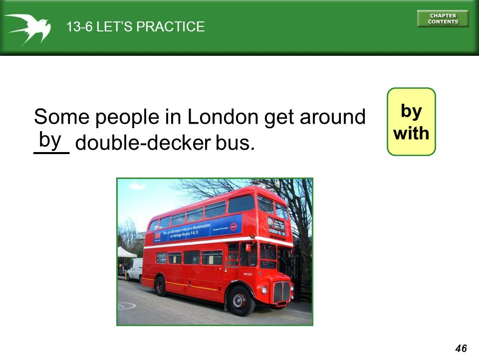Some people in London get around ___ double-decker bus. by