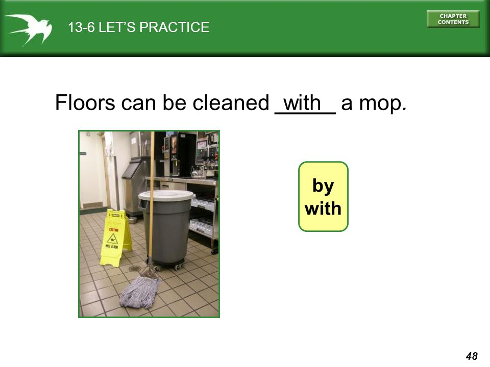 Floors can be cleaned _____ a mop. with