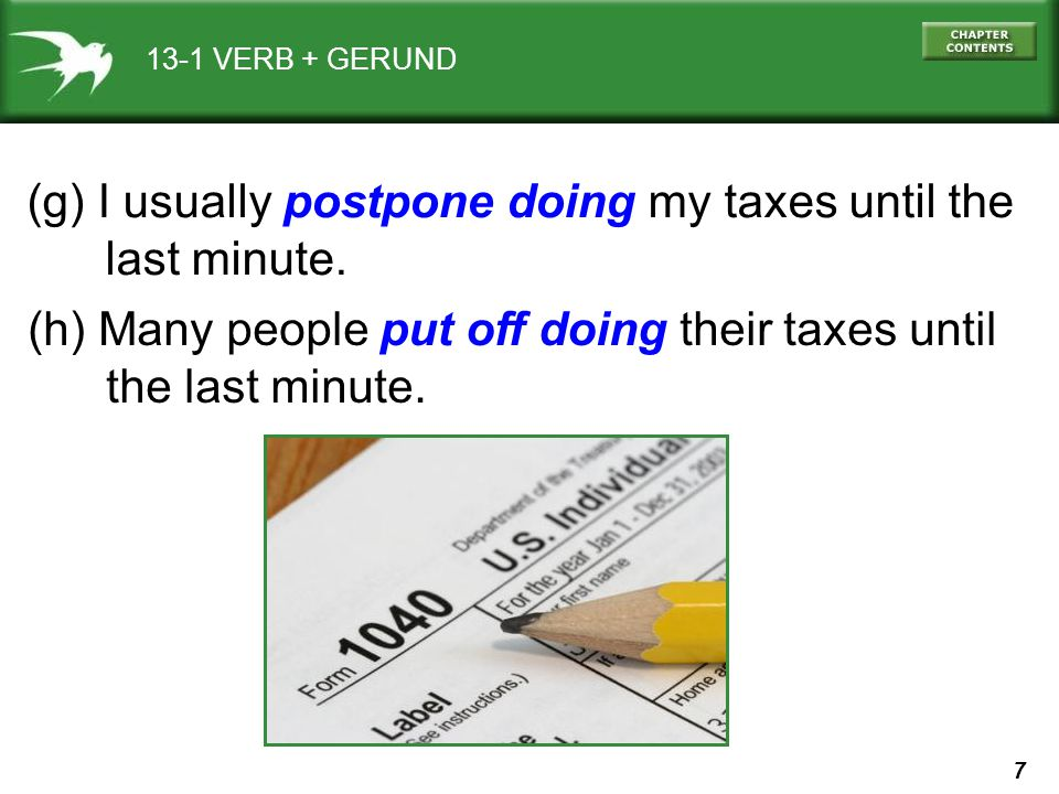 (g) I usually postpone doing my taxes until the last minute.