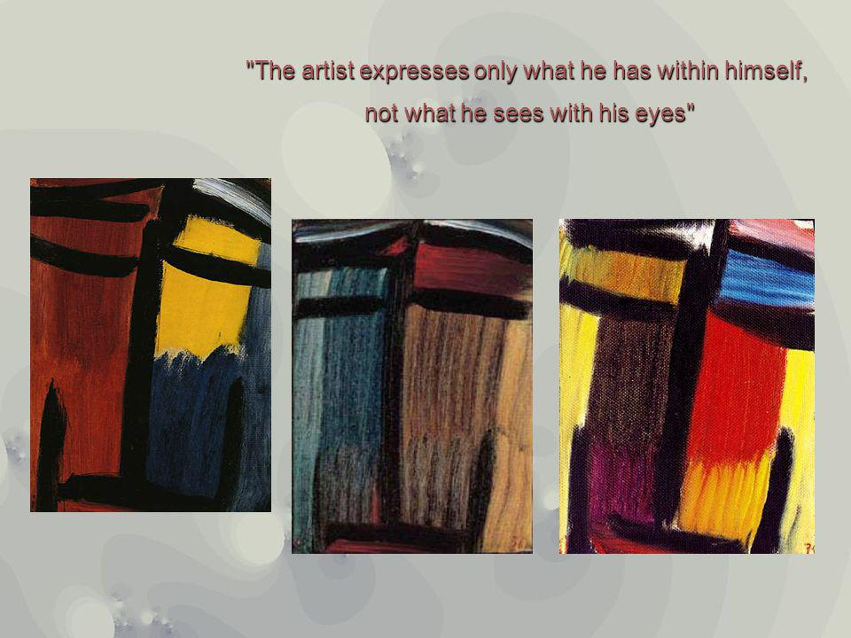 The artist expresses only what he has within himself,