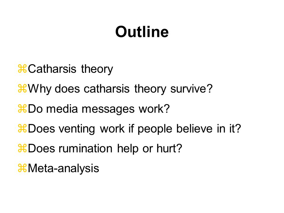 Outline Catharsis theory Why does catharsis theory survive