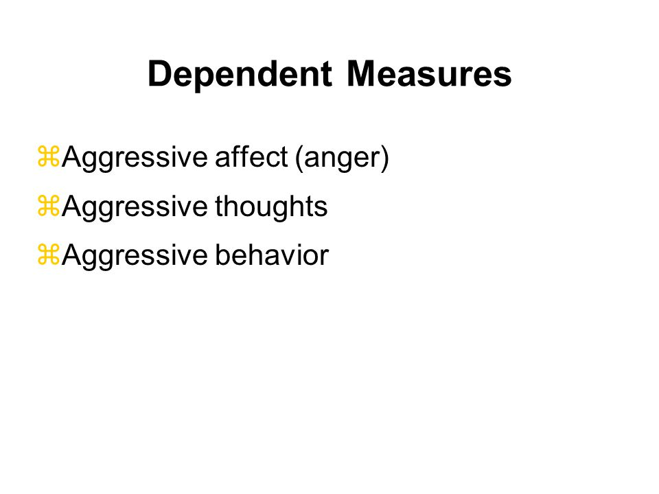 Dependent Measures Aggressive affect (anger) Aggressive thoughts