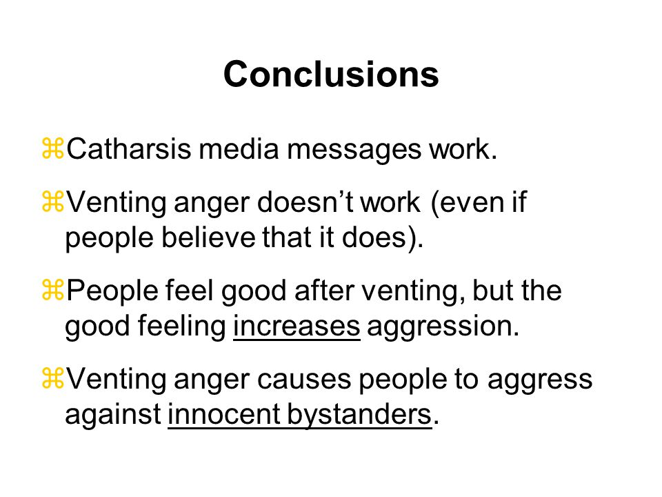 Conclusions Catharsis media messages work.