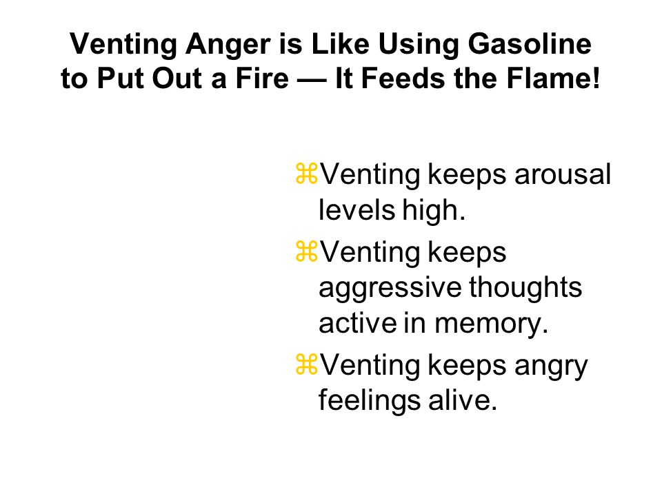 Venting Anger is Like Using Gasoline to Put Out a Fire — It Feeds the Flame!