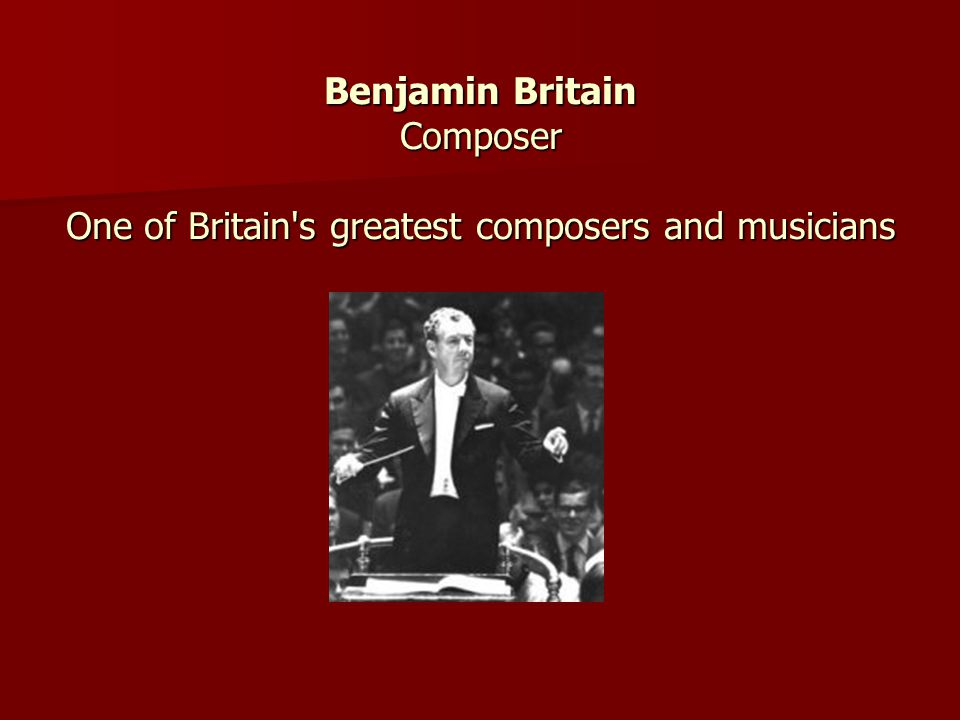 Benjamin Britain Composer One of Britain s greatest composers and musicians
