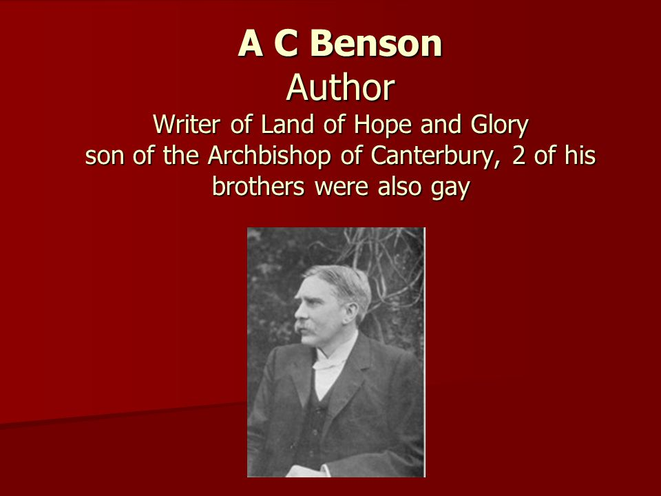 A C Benson Author Writer of Land of Hope and Glory son of the Archbishop of Canterbury, 2 of his brothers were also gay