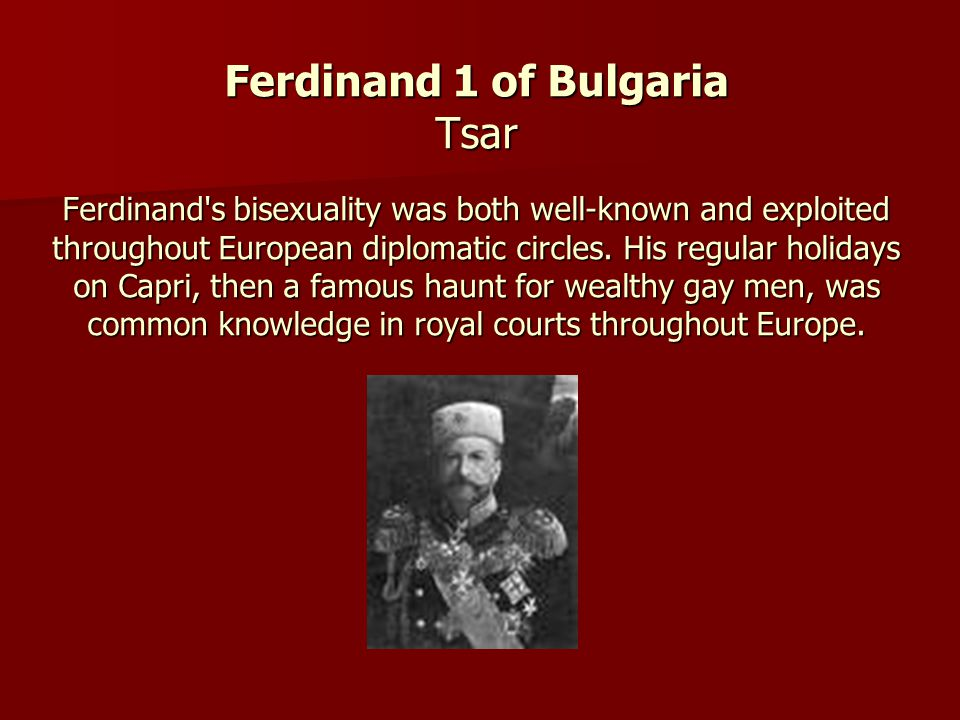 Ferdinand 1 of Bulgaria Tsar Ferdinand s bisexuality was both well-known and exploited throughout European diplomatic circles.