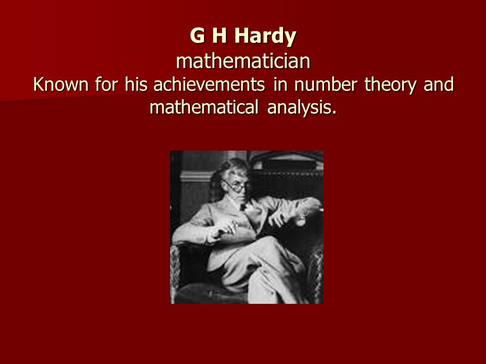 G H Hardy mathematician Known for his achievements in number theory and mathematical analysis.