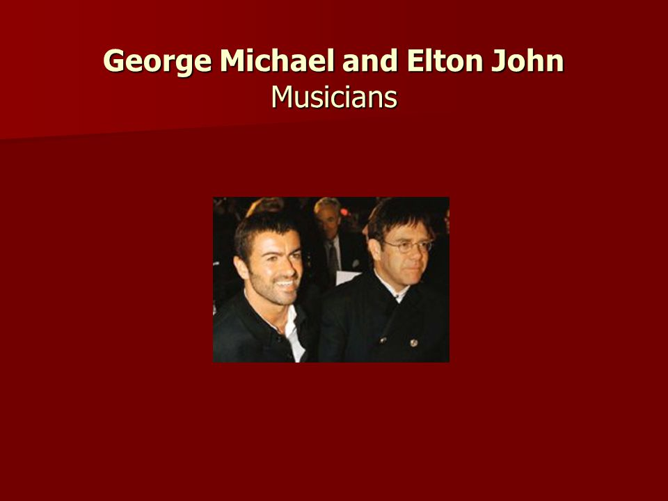 George Michael and Elton John Musicians