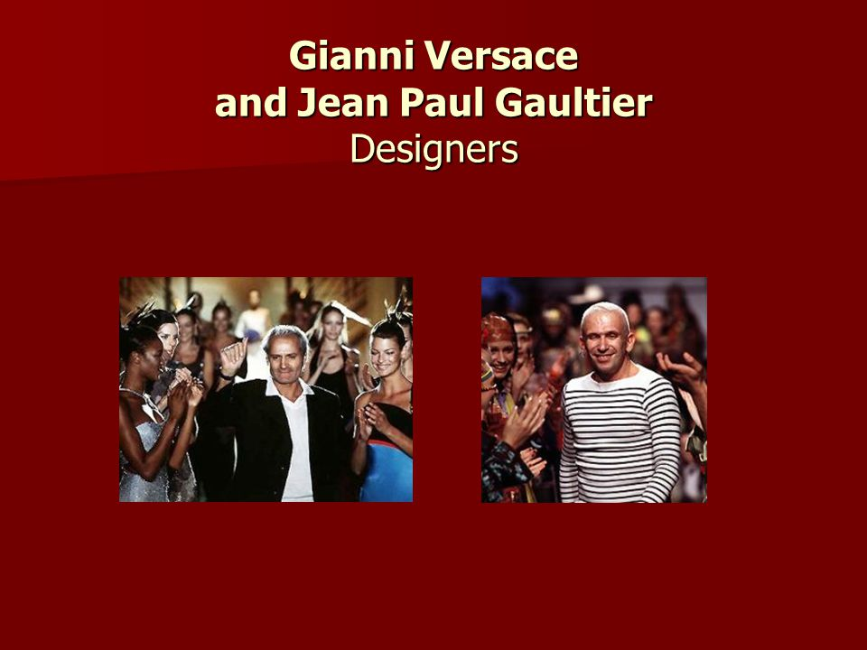 Gianni Versace and Jean Paul Gaultier Designers