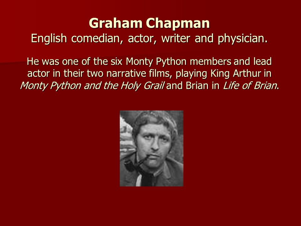 Graham Chapman English comedian, actor, writer and physician