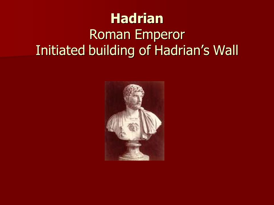 Hadrian Roman Emperor Initiated building of Hadrian's Wall