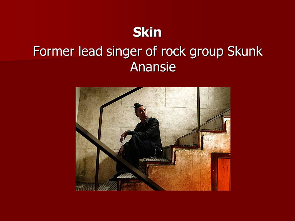 Former lead singer of rock group Skunk Anansie