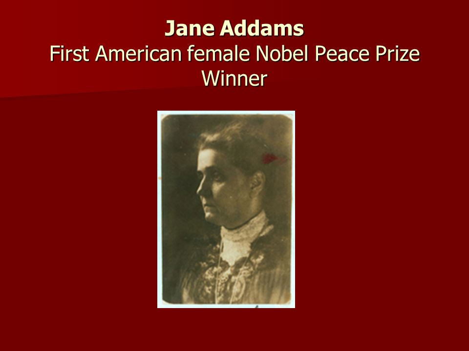Jane Addams First American female Nobel Peace Prize Winner