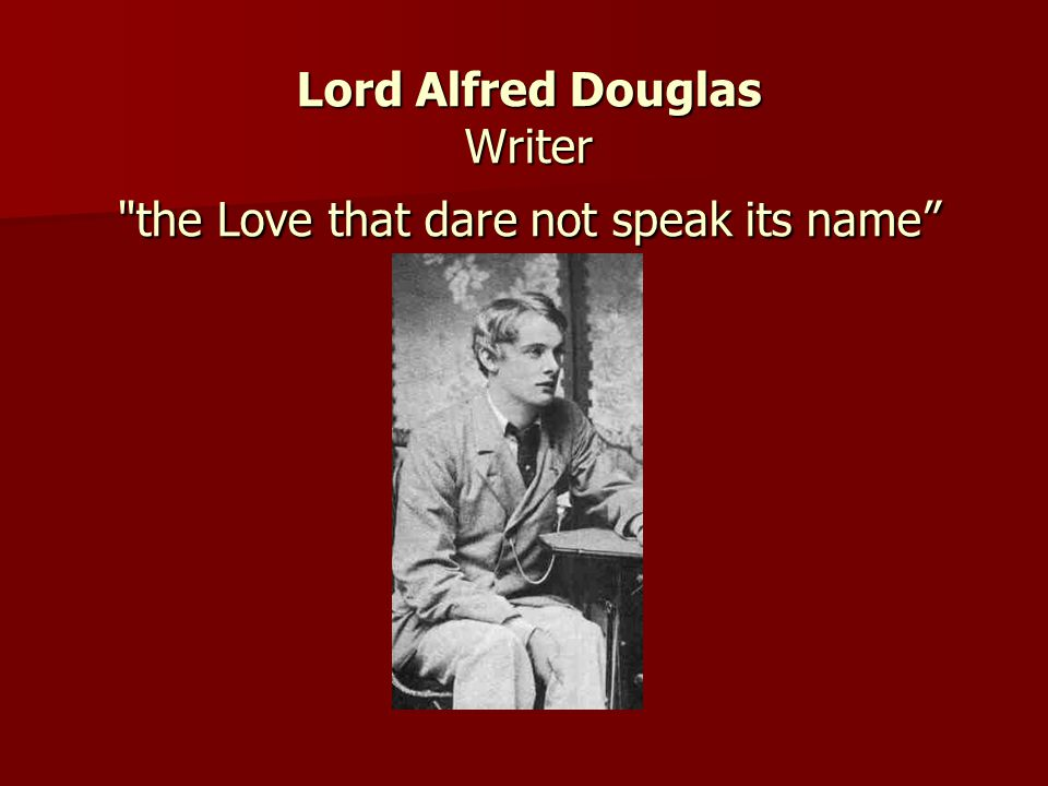 Lord Alfred Douglas Writer the Love that dare not speak its name