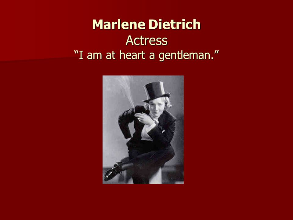 Marlene Dietrich Actress I am at heart a gentleman.