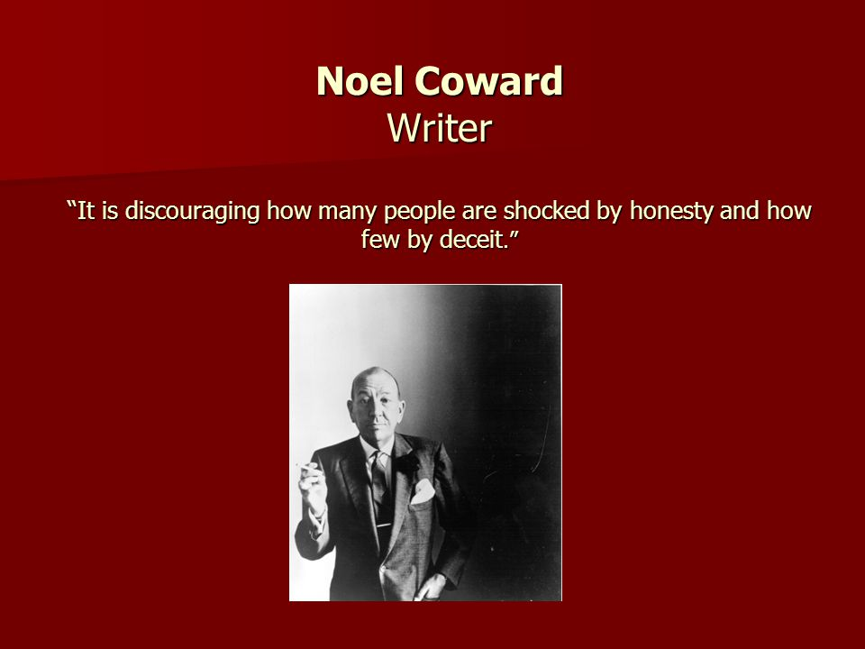 Noel Coward Writer It is discouraging how many people are shocked by honesty and how few by deceit.