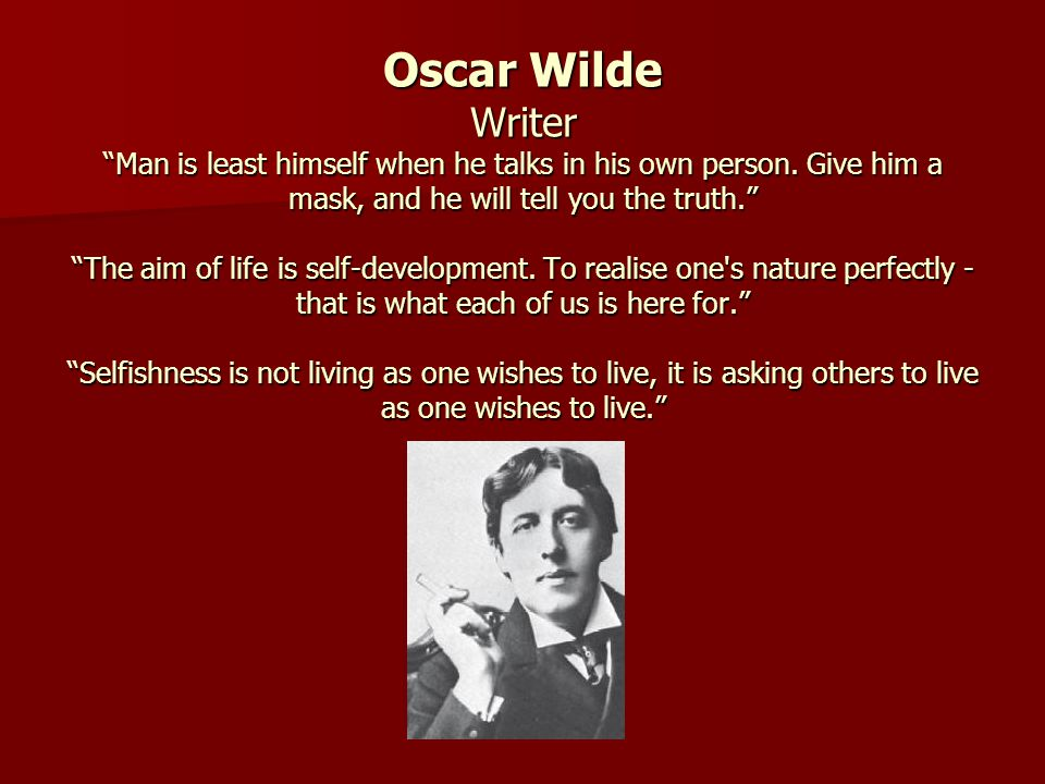 Oscar Wilde Writer Man is least himself when he talks in his own person.