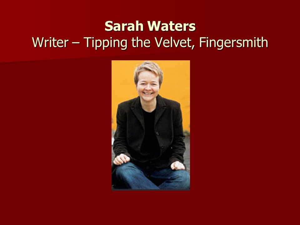 Sarah Waters Writer – Tipping the Velvet, Fingersmith