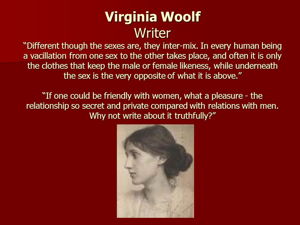 Virginia Woolf Writer Different though the sexes are, they inter-mix
