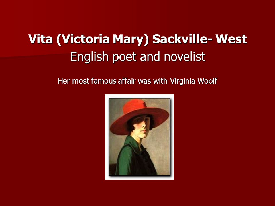 Vita (Victoria Mary) Sackville- West English poet and novelist