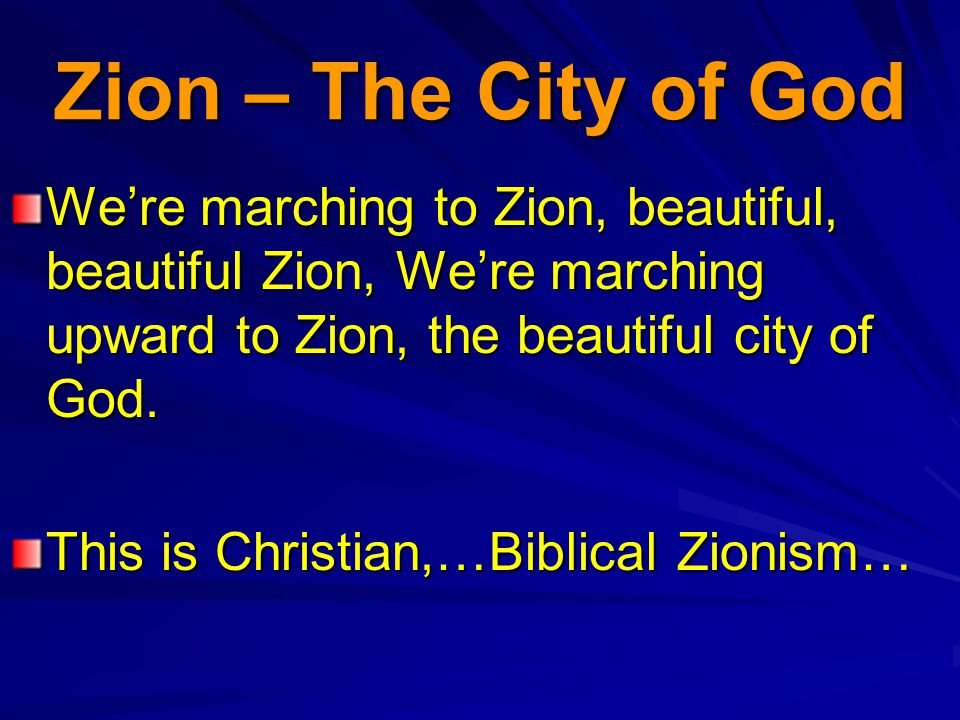 Zion – The City of God We're marching to Zion, beautiful, beautiful Zion, We're marching upward to Zion, the beautiful city of God.