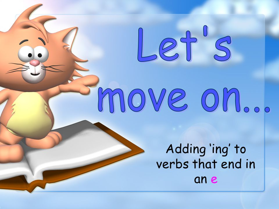 Adding 'ing' to verbs that end in an e