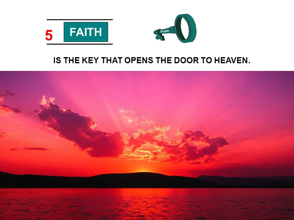 IS THE KEY THAT OPENS THE DOOR TO HEAVEN.