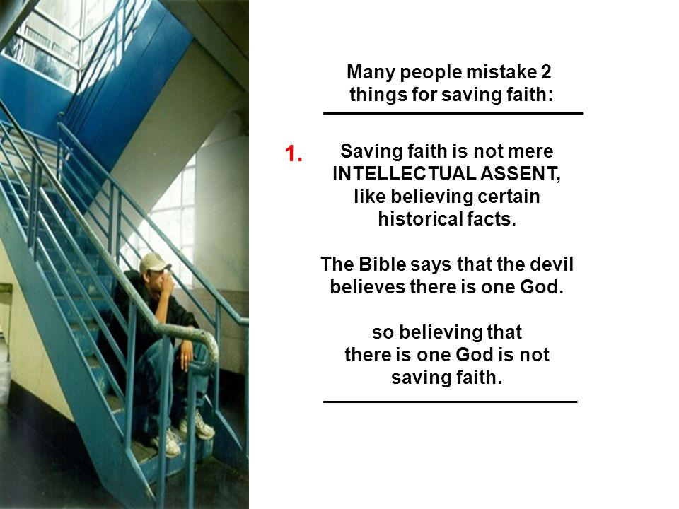 1. Many people mistake 2 things for saving faith: