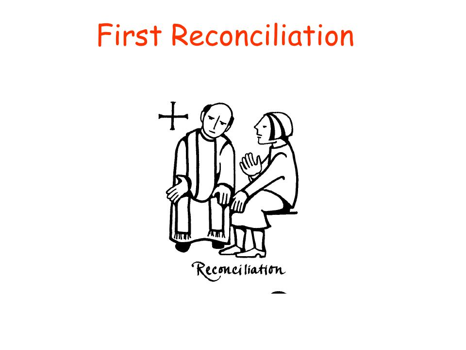 First Reconciliation Last time we gathered here for one of these sacramental preparation classes, we talked about reconciliation.