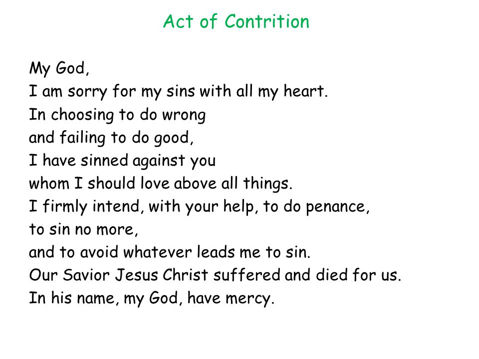 Act of Contrition My God, I am sorry for my sins with all my heart.