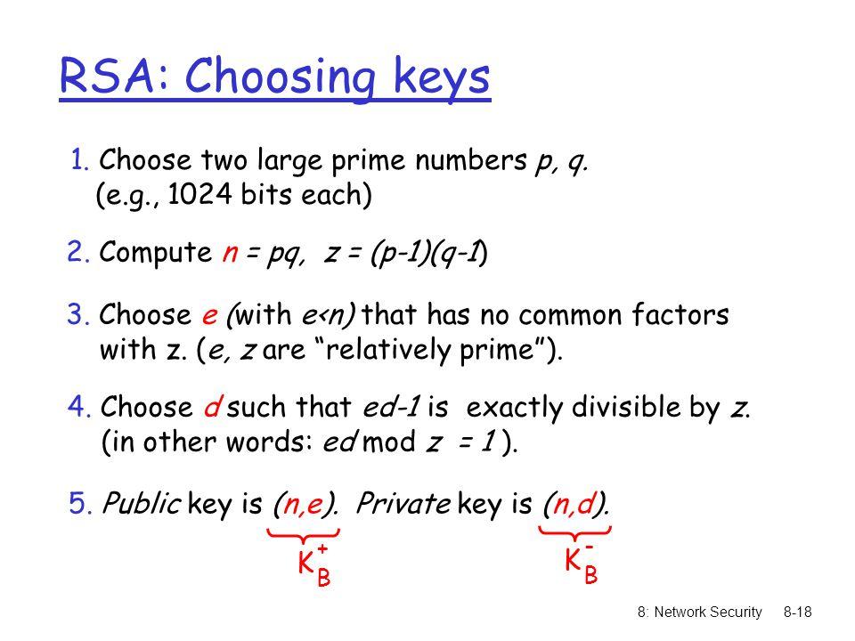 RSA: Choosing keys 1. Choose two large prime numbers p, q.