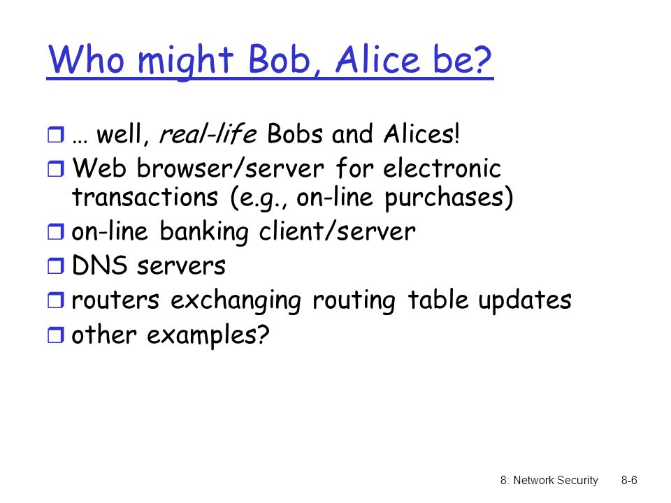 Who might Bob, Alice be … well, real-life Bobs and Alices!