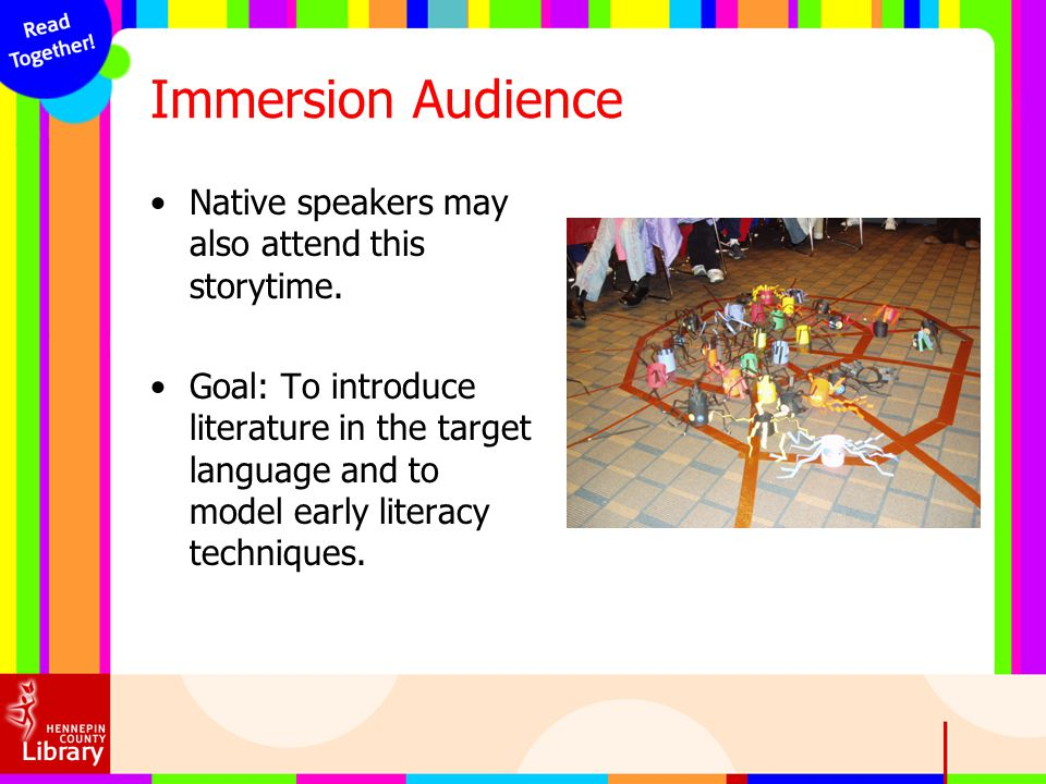 Immersion Audience Native speakers may also attend this storytime.