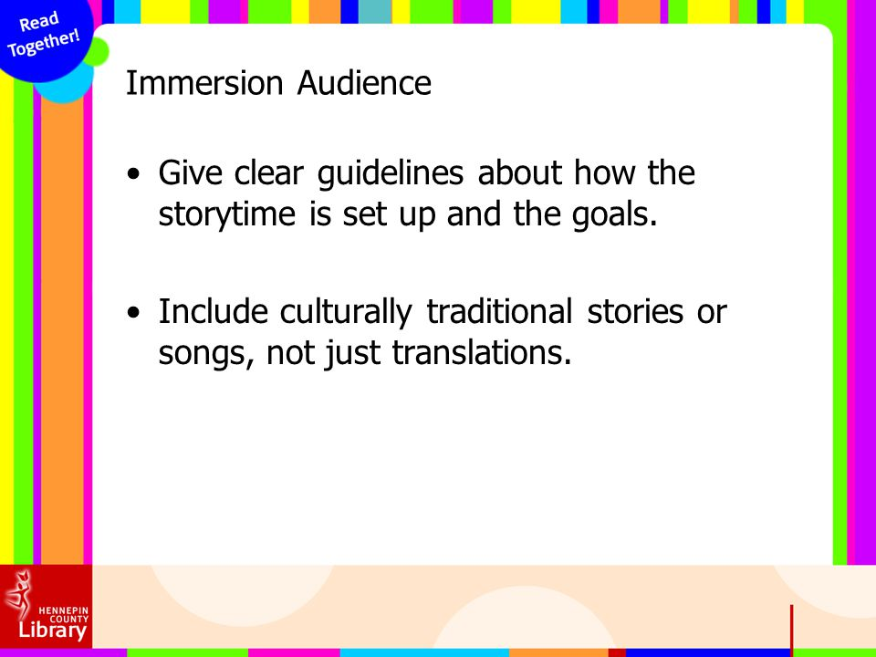 Immersion Audience Give clear guidelines about how the storytime is set up and the goals.