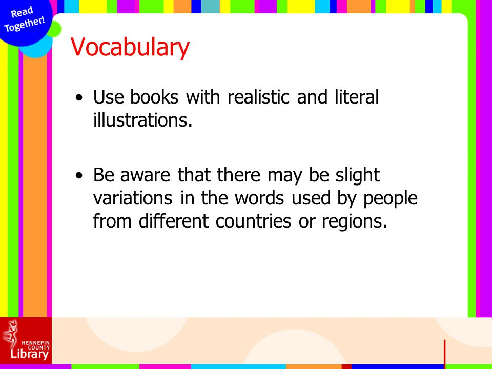 Vocabulary Use books with realistic and literal illustrations.