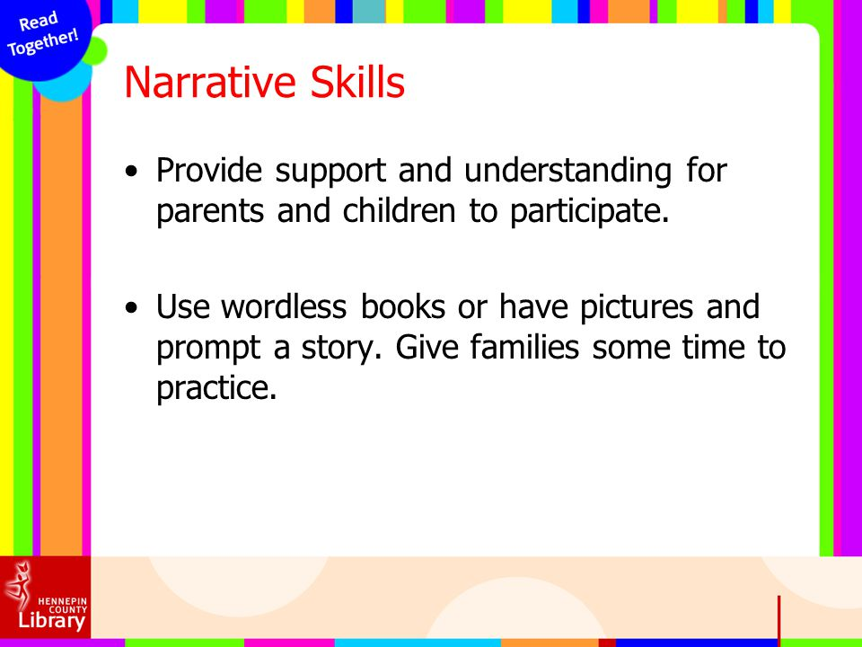Narrative Skills Provide support and understanding for parents and children to participate.
