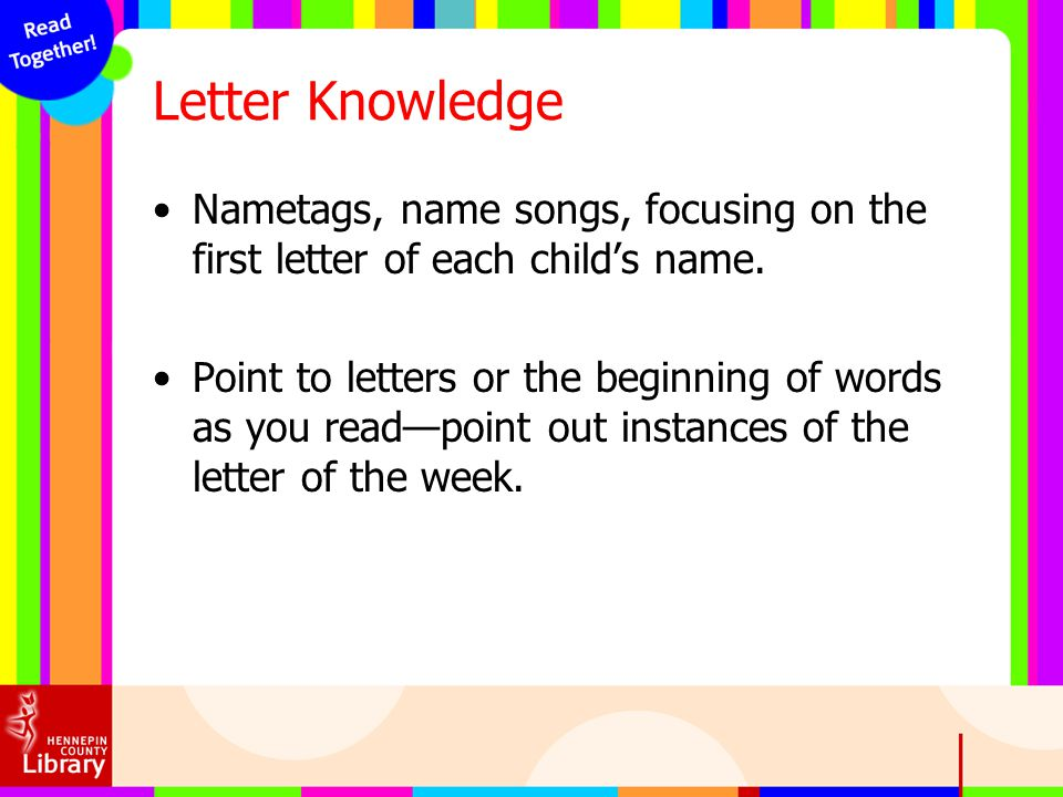 Letter Knowledge Nametags, name songs, focusing on the first letter of each child's name.