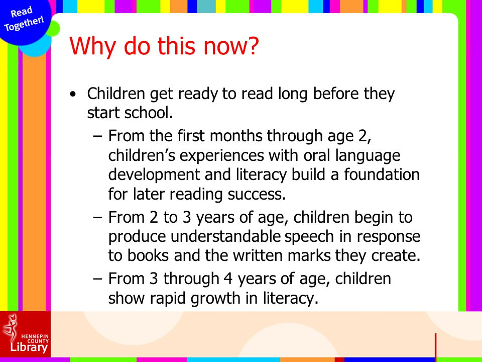 Why do this now Children get ready to read long before they start school.