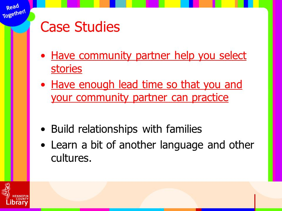 Case Studies Have community partner help you select stories