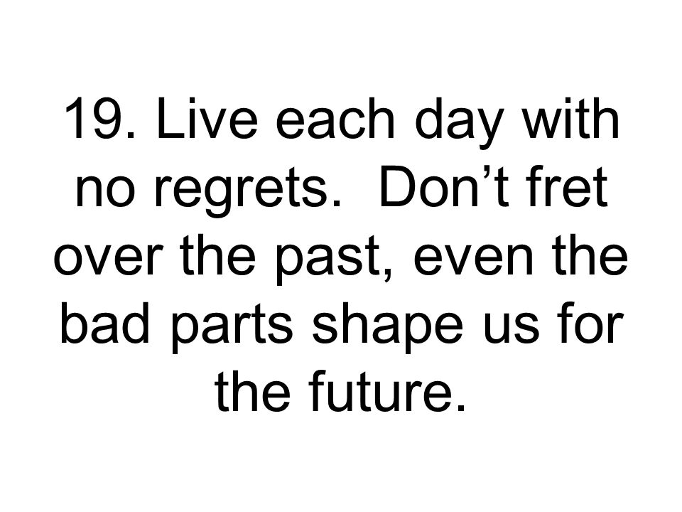 19. Live each day with no regrets