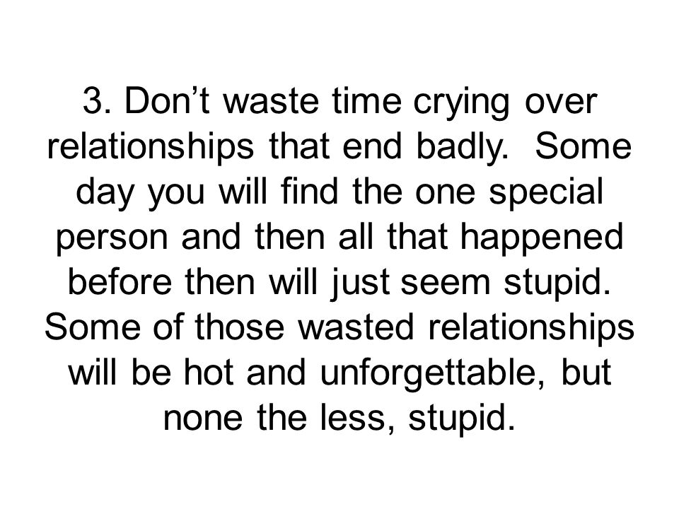 3. Don't waste time crying over relationships that end badly