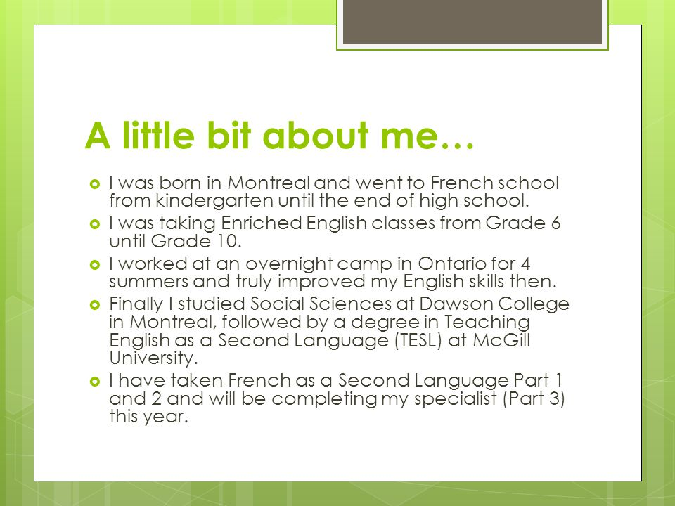A little bit about me… I was born in Montreal and went to French school from kindergarten until the end of high school.