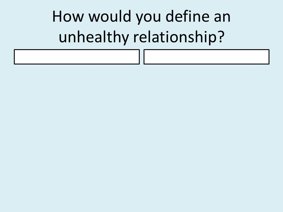 How would you define an unhealthy relationship