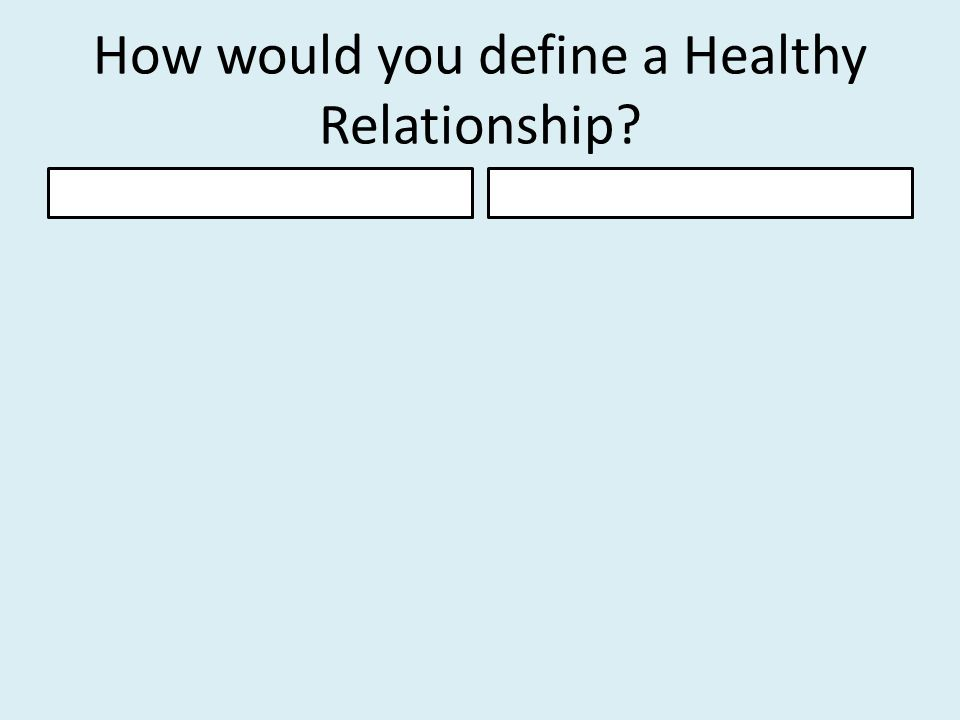 How would you define a Healthy Relationship