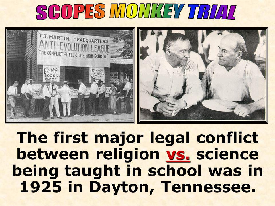 SCOPES MONKEY TRIAL 1925. The first major legal conflict between religion vs.