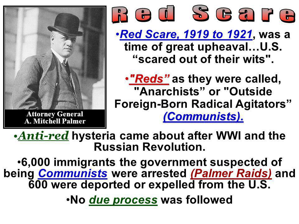 Red Scare Red Scare, 1919 to 1921, was a time of great upheaval…U.S. scared out of their wits .