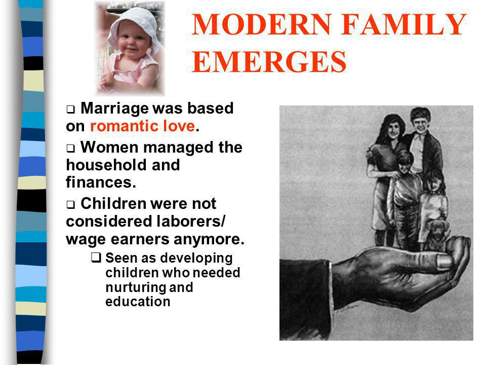 MODERN FAMILY EMERGES Marriage was based on romantic love.